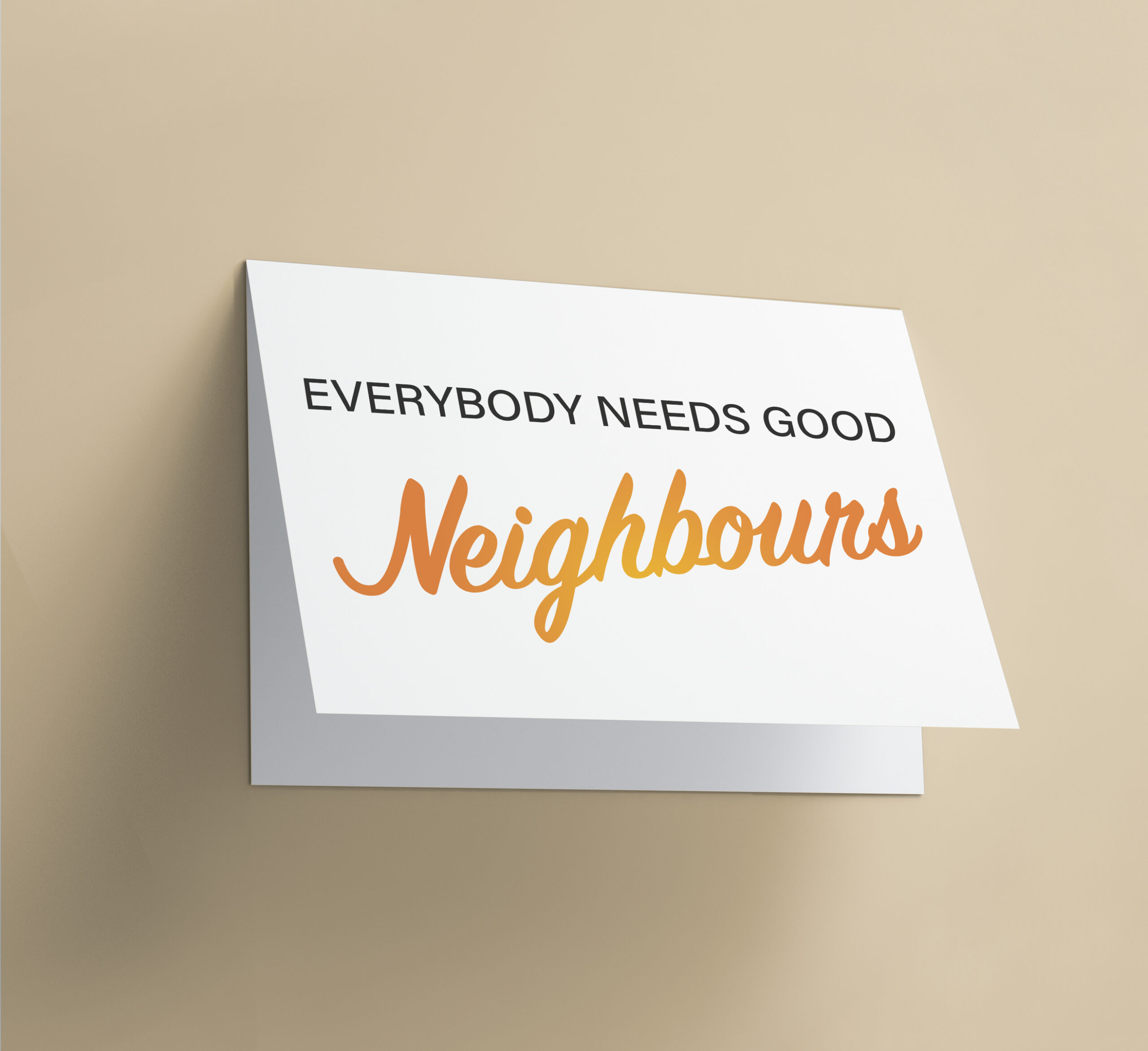Everybody Needs Good Neigbours